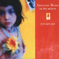 JUN MIYAKE ARTO LINDSAY  Innocent Bossa In The Mirror