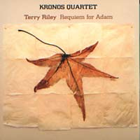 KRONOS QUARTET & Terry  RILEY Requiem for Adam